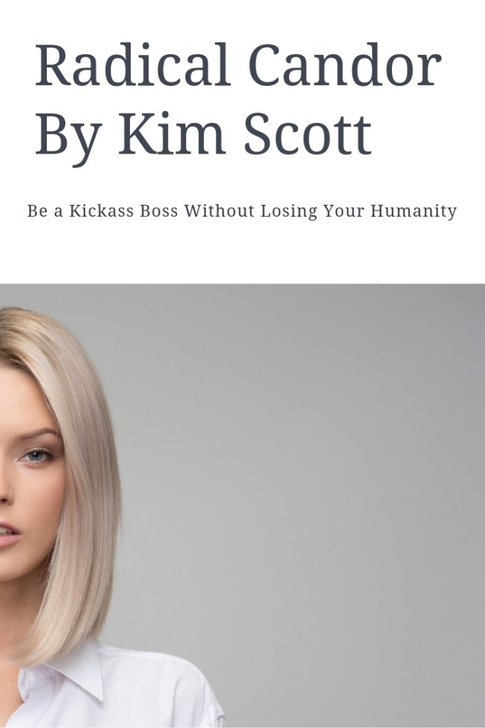 Radical Candor_ Be a Kickass Boss Without Losing Your Humanity by Kim Scott (2)