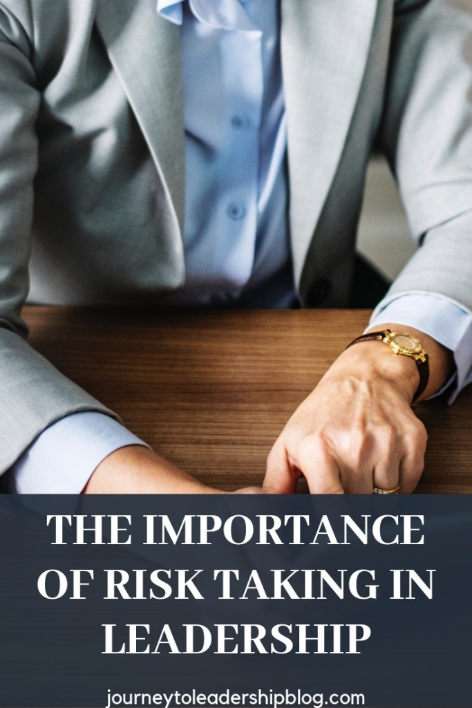 The Importance Of Risk Taking In Leadership