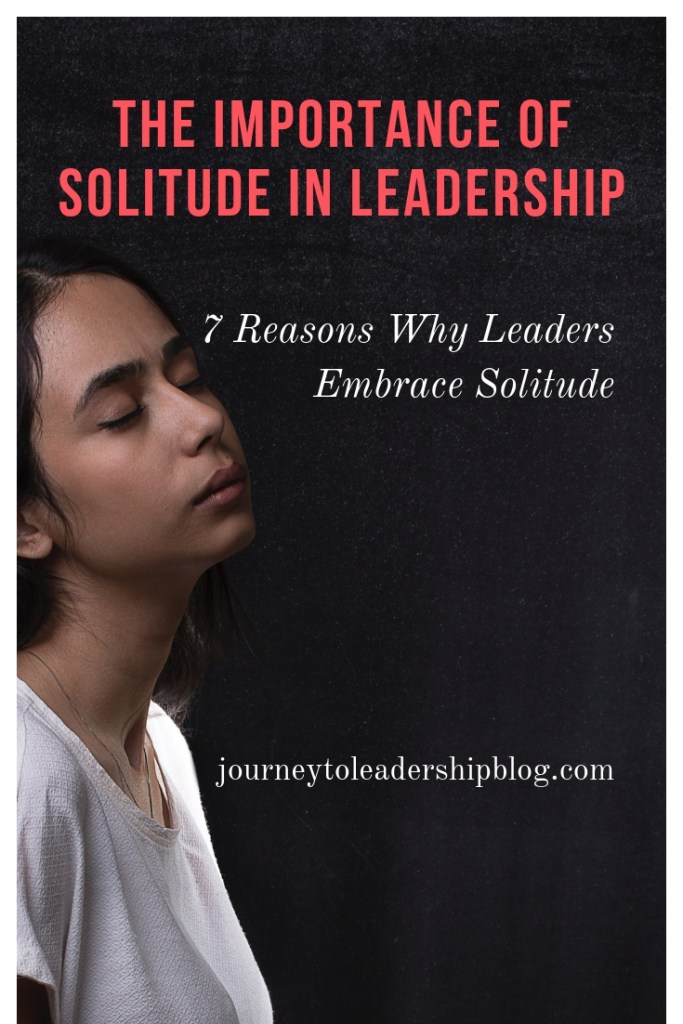 The Importance Of Solitude In Leadership | 7 Reasons Why Leaders Embrace Solitude