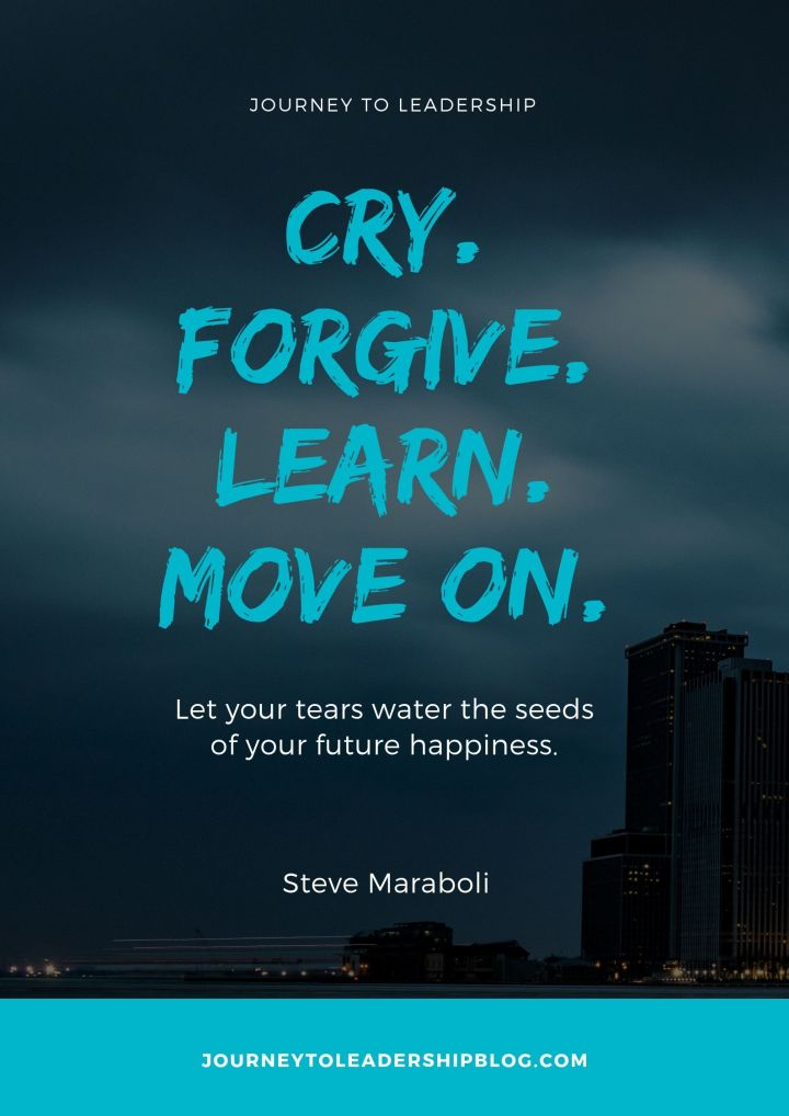 Quote Of The Week #104 Cry. Forgive. Learn. Move on. Let your tears water the seeds of your future happiness. ― Steve Maraboli #quote #quotes #lifequotes #leadershipquotes #resilience #forgiveness #motivation #inspiration #success #happiness #selfimprovement #selfdevelopment #leadershipdevelopment #JourneyToLeadership