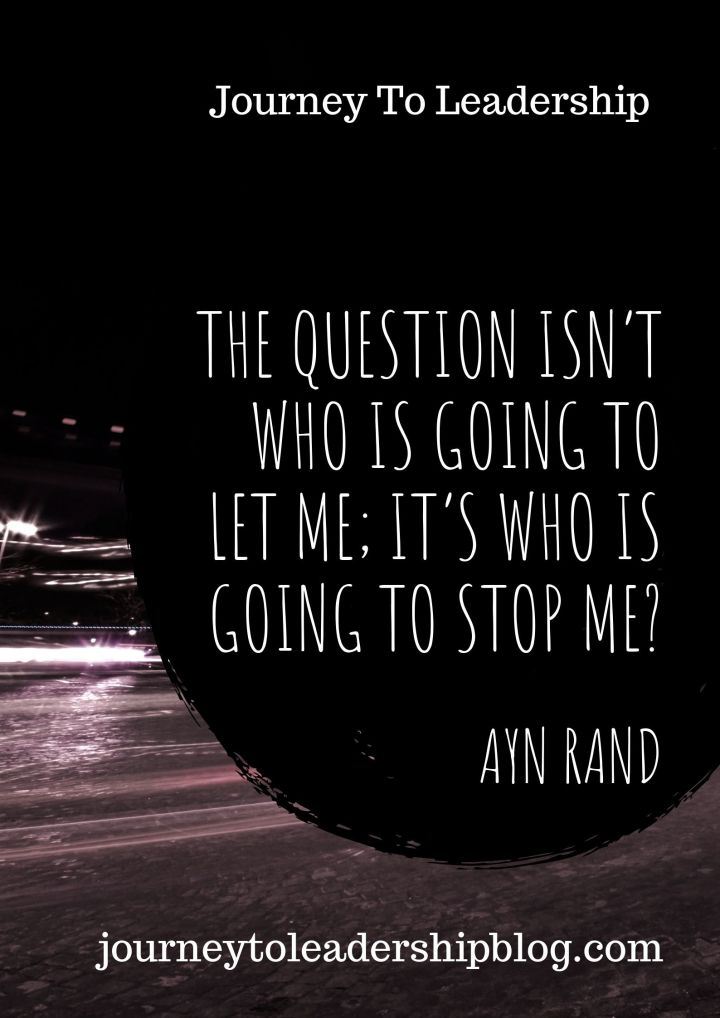 Quote Of The Week #103 The question isn't who is going to let me; it's who is going to stop me?- Ayn Rand  #quote #quotes #lifequotes #motivatinalquotes #inspirationalquotes #motivation #inspiration #leadershipquotes #leadership #JourneyToLeadership