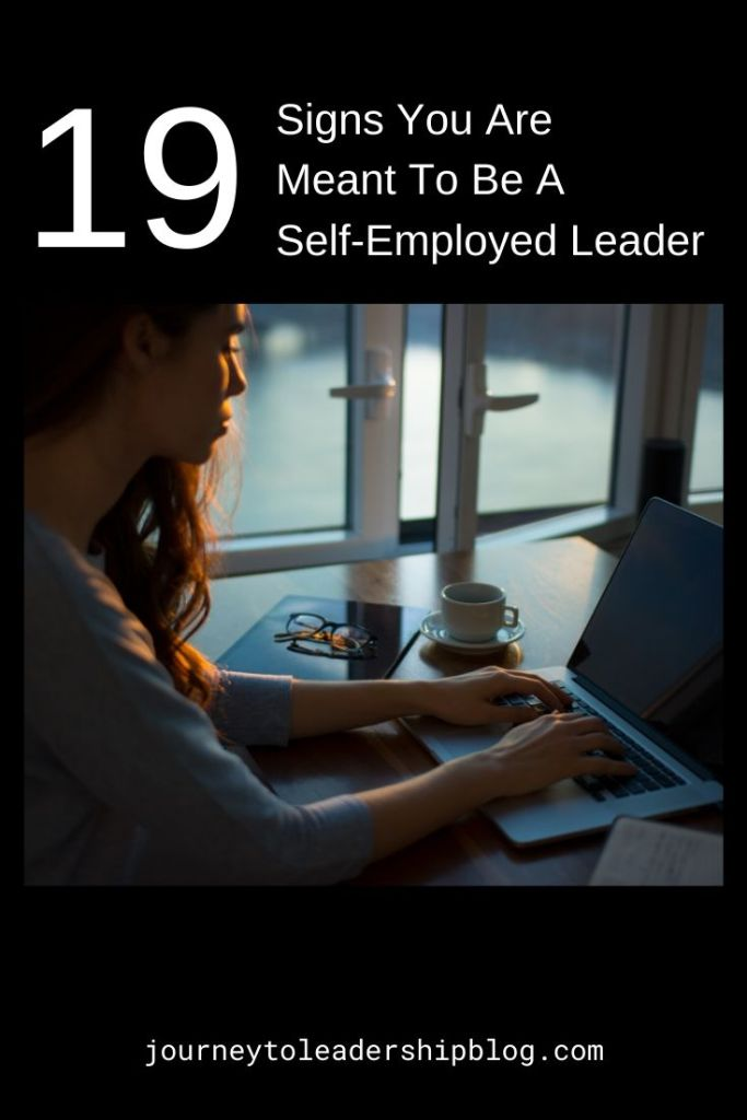 19 Signs You Are Meant To Be A Self-Employed Leader #leadership #self-development journeytoleadershipblog.com