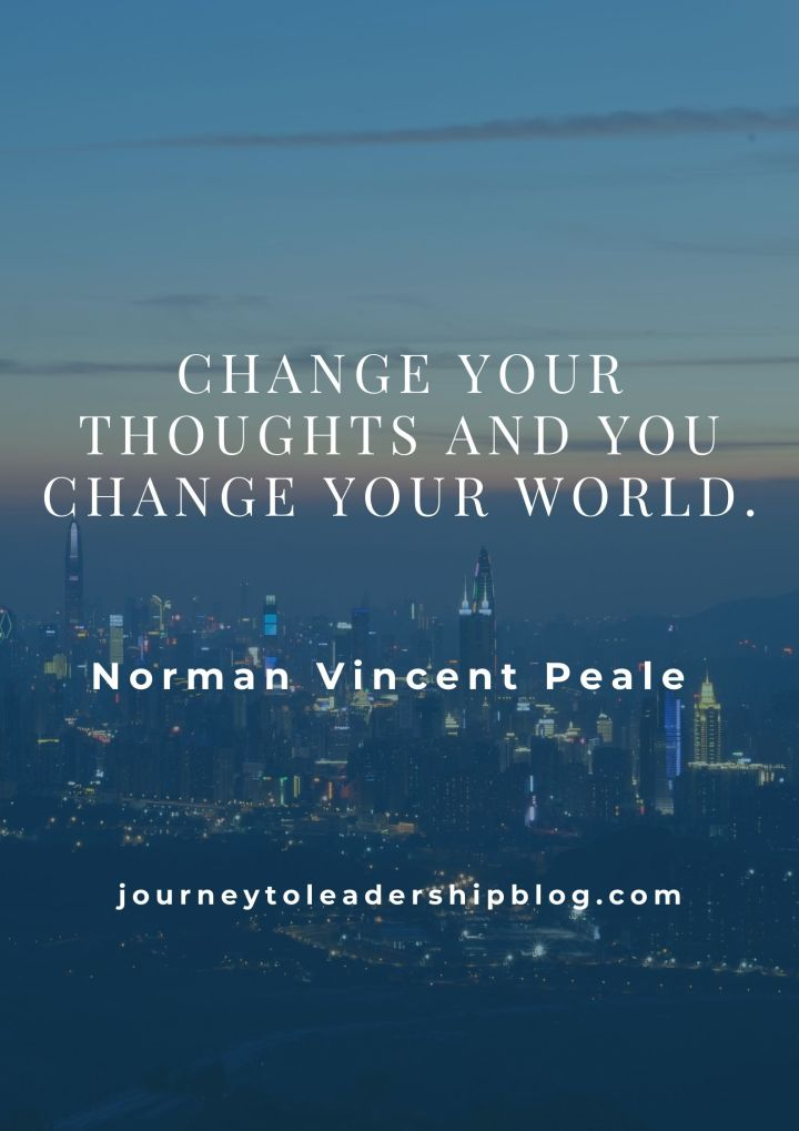 Quote Of The Week #135 Change your thoughts and you change your world. - Norman Vincent Peale #quotes #quotesaboutlife #selfdevelopment #selfawareness #growth https://journeytoleadershipblog.com/