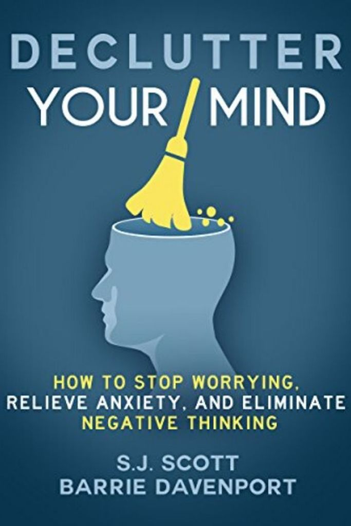 Declutter Your Mind: How to Stop Worrying, Relieve Anxiety, and Eliminate Negative Thinking #books #bookreview #mindulness #stress #stressrelief #positivity