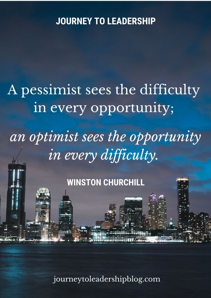 A pessimist sees the difficulty in every opportunity; an optimist sees the opportunity in every difficulty. - Winston Churchill #quotes #quotesaboutlife #success #failure #journeytoleadership https://journeytoleadershipblog.com/
