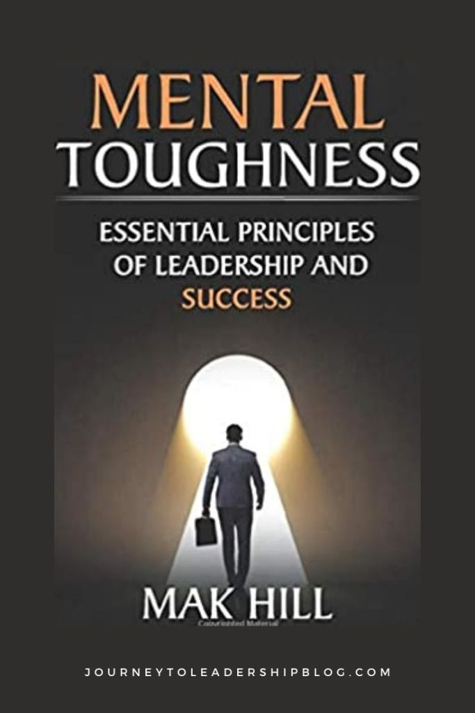 Mental Toughness: Essential Principles of Leadership and Success By Mak Hill #bookreviews #books #mindfulness #leadership https://journeytoleadershipblog.com/
