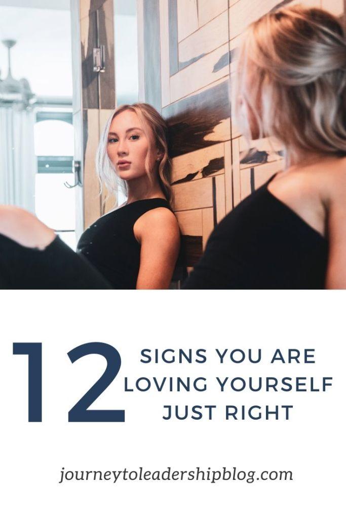 12 Signs You Are Loving Yourself Just Right #selfdevelopment #selfawareness #leadership https://journeytoleadershipblog.com