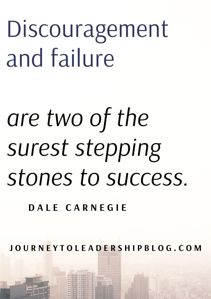 Quote Of The Week #153 Discouragement and failure are two of the surest stepping stones to success. Dale Carnegie #quotes #quote #quotesaboutlife #vision #motivation #success #failure #motivation #motivationalquotes #inspiration #inspirationalquotes https://journeytoleadershipblog.com/