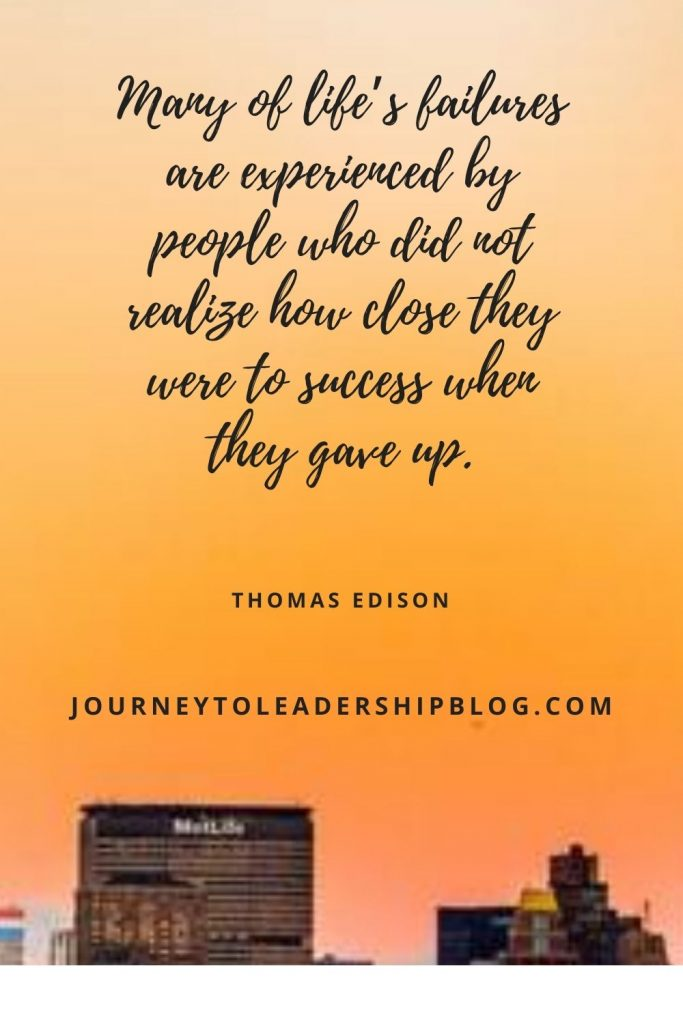 Many of life's failures are experienced by people who did not realize how close they were to success when they gave up. – Thomas Edison #failure #success #resilience #perseverance #quote #quotes #quotesaboutlife #quoteoftheweek #journeytoleadership #leadershipquotes #motivation #inspiration