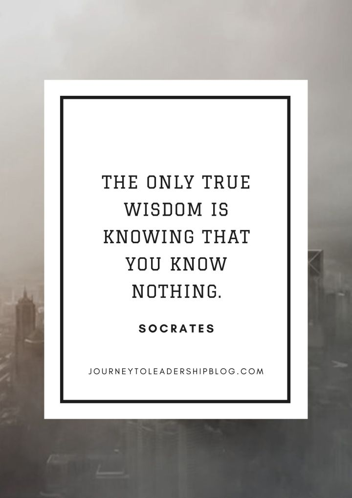 Quote Of The Week #157 The only true wisdom is knowing that you know nothing. – Socrates #wisdom #quote #quotes #quotesaboutlife #quoteoftheweek #journeytoleadership #leadershipquotes #motivation #inspiration https://journeytoleadershipblog.com