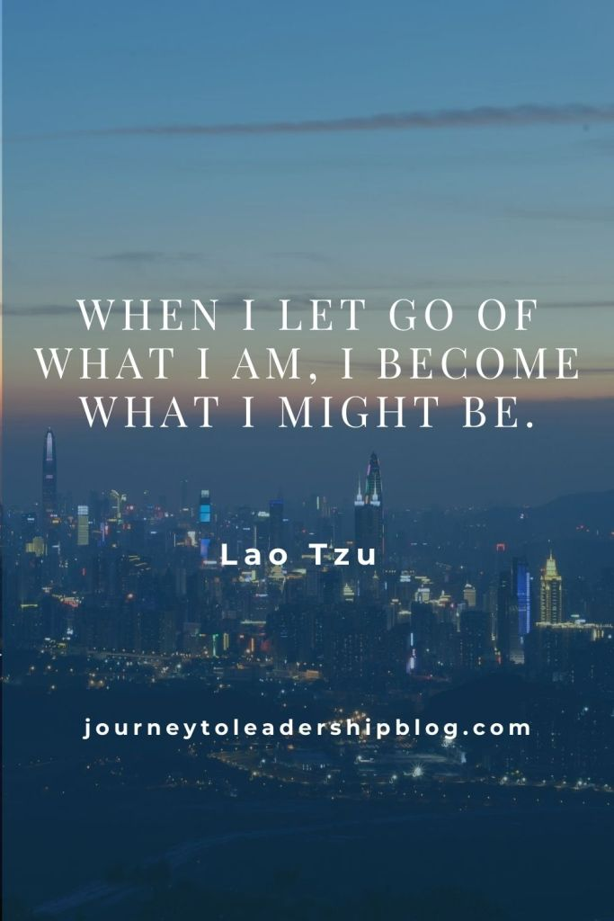Quote Of The Week #155 When I let go of what I am, I become what I might be.– Lao Tzu #failure #success #quote #quotes #quotesaboutlife #quoteoftheweek #journeytoleadership #leadershipquotes #motivation #inspiration https://journeytoleadershipblog.com