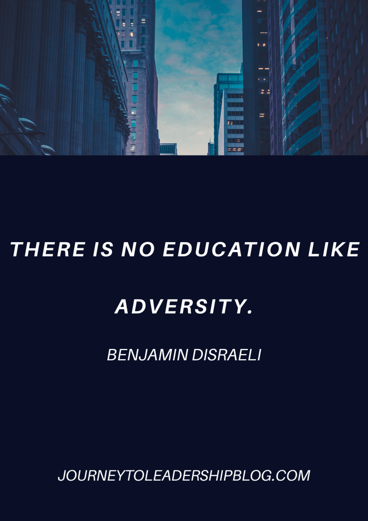 There is no education like adversity. Benjamin Disraeli #quote #quotes #quotesaboutlife #leadership #leadershipquotes #adversity #lifelesson #journeytoleadership journeytoleadershipblog.com
