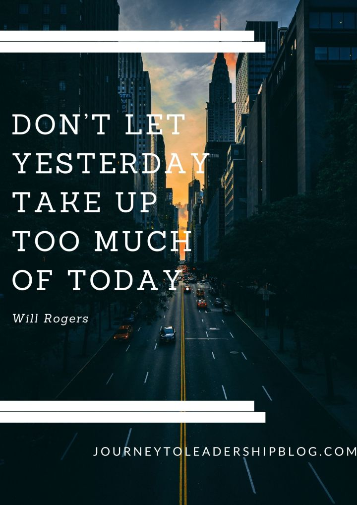 Don't Let Yesterday Take Up Too Much Of Today. – Will Rogers #quote #quotes #quotesaboutbeingpresent #presence #focus #quoteoftheweek #journeytoleadershipquote https://journeytoleadershipblog.com