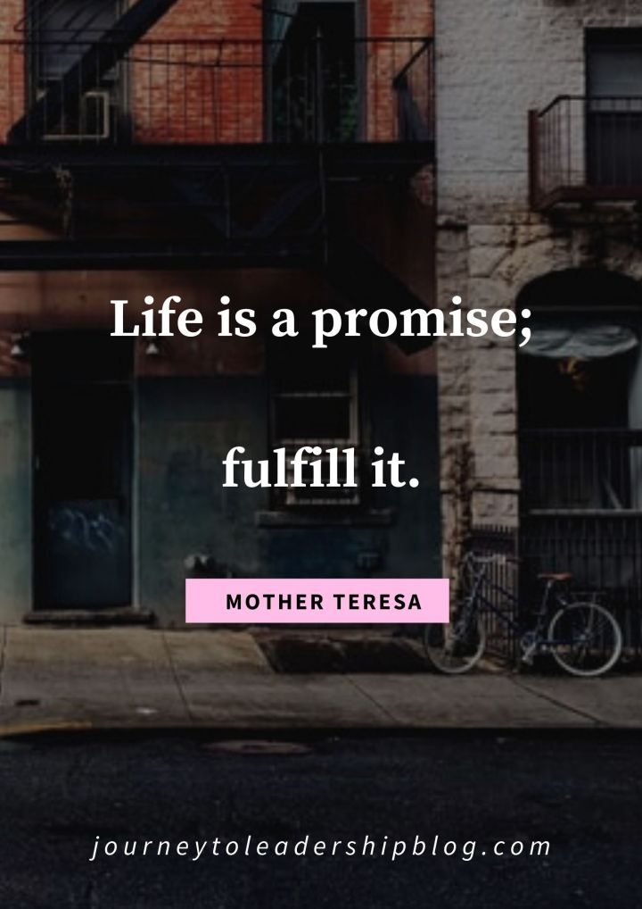 Quote Of The Week #185 Life is a promise; fulfill it. ~ Mother Teresa #quote #quotes #lifequotes #inspirationalquotes https://journeytoleadershipblog.com
