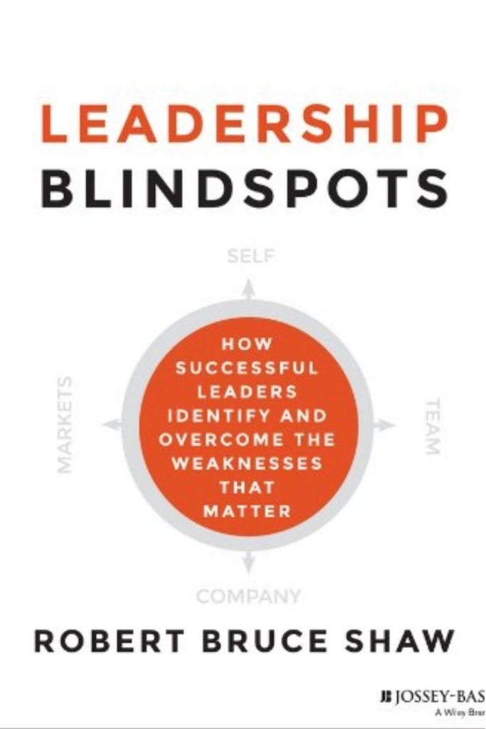 Leadership Blindspots: How Successful Leaders Identify and Overcome the Weaknesses That Matter by Robert Bruce Shaw #book #books #bookreview   #bookreviews #leadership #leadershipdevelopment #selfdevelopment https://journeytoleadershipblog.com