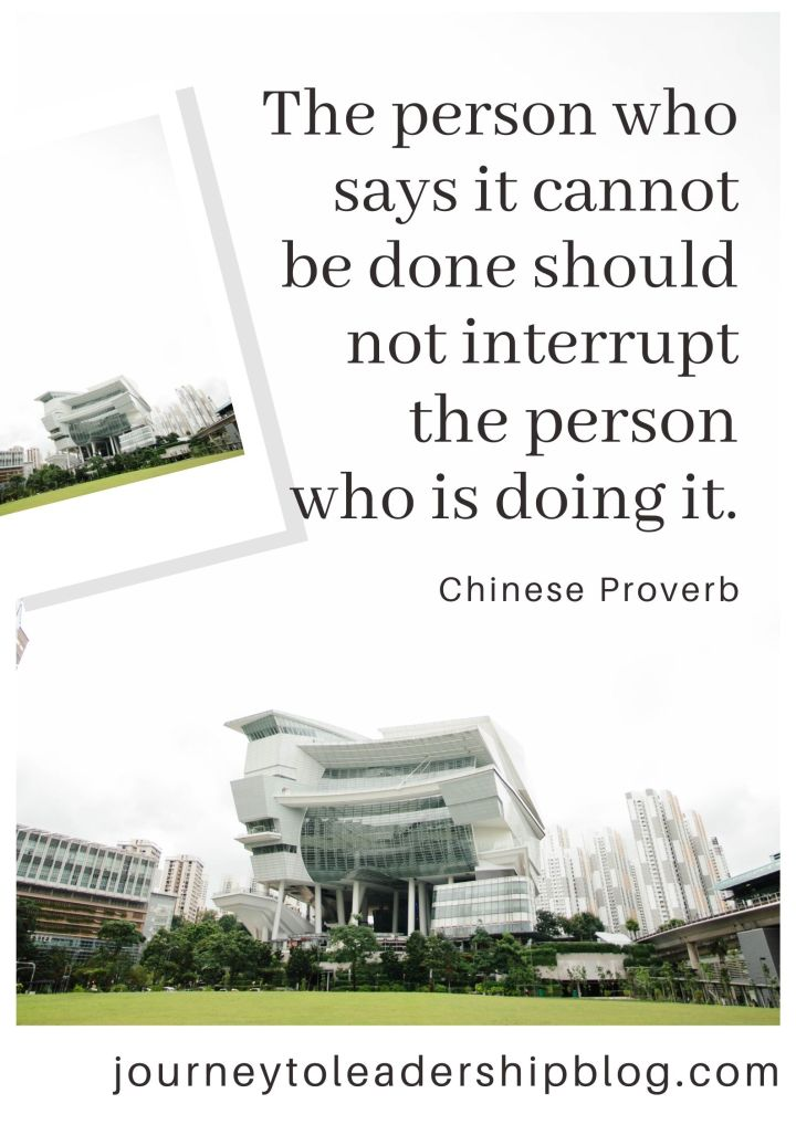 Quote Of The Week #197 The person who says it cannot be done should not interrupt the person who is doing it. – Chinese Proverb #quote #quotes #quotesaboutlife #proverb https://journeytoleadershipblog.com