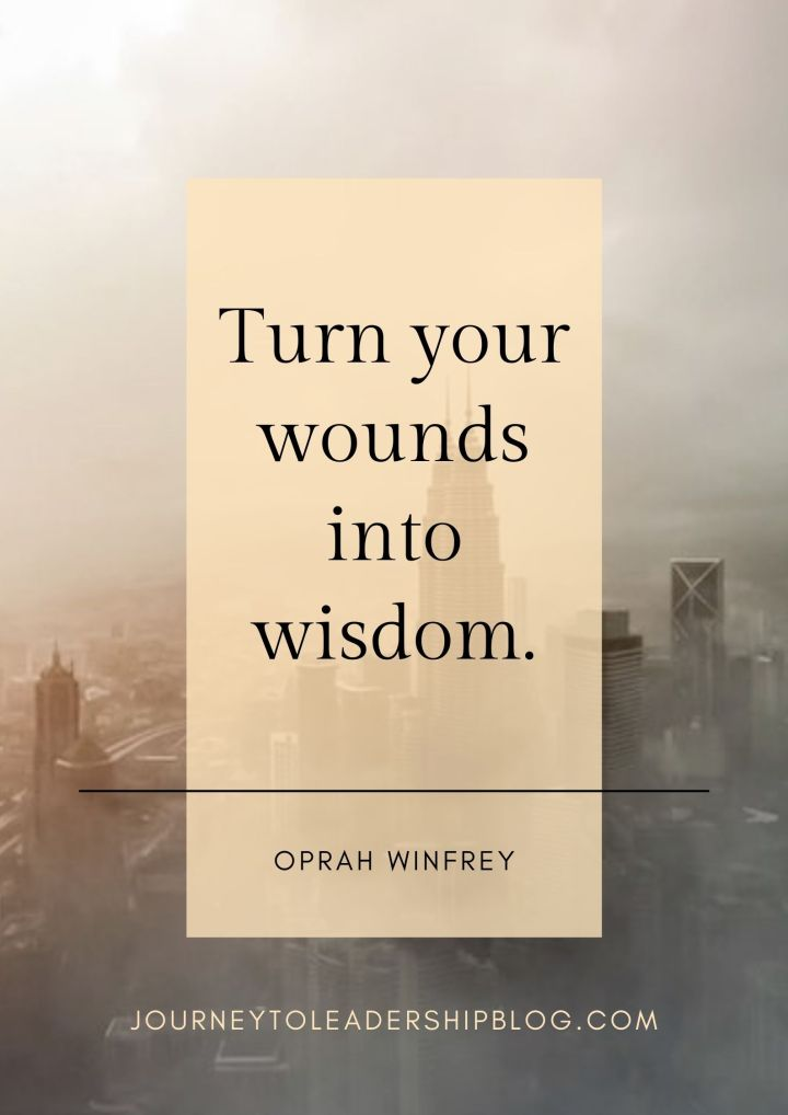 Quote Of The Week #199 Turn your wounds into wisdom. Oprah Winfrey #quote #quotes #quotesaboutlife #wisdom #wisdomquotes #success #successquotes https://journeytoleadershipblog.com