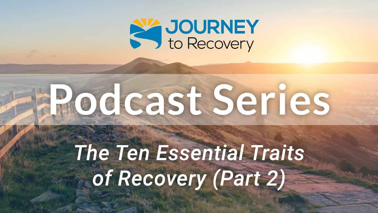 The Ten Essential Traits of Recovery (Part 2)
