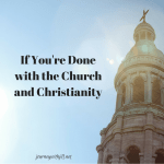 If You're Done with the Church and Christianity