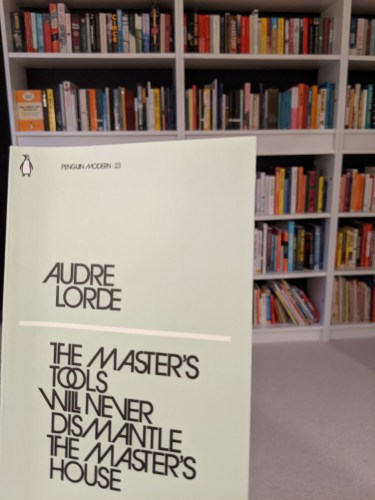 Audre Lorde - The masters tools will never dismantle the masters house