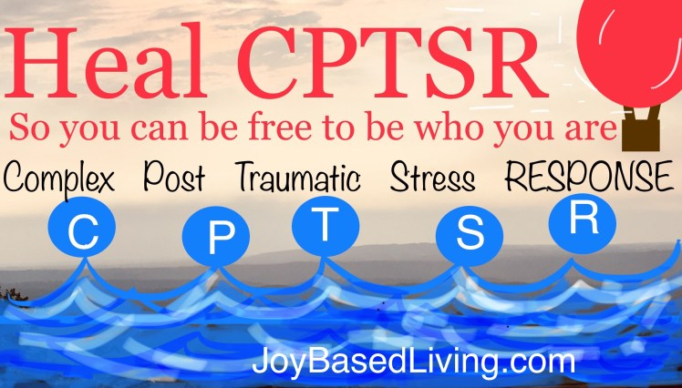 heal cptsr joy based living complex post traumatic stress response