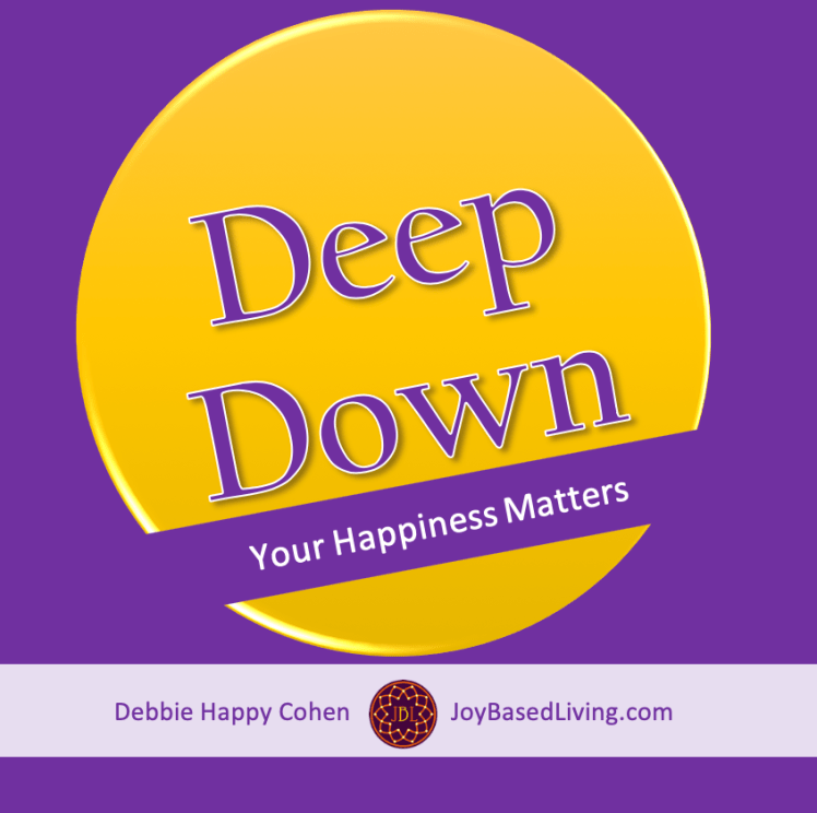 deep down your happiness matters joy based living