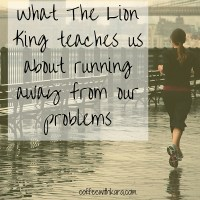 What The Lion King teaches us about running away from our problems