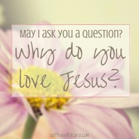 Why do you love Jesus?