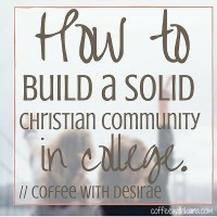 How to build a solid christian community in college // Coffee With Desirae