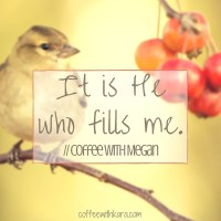 It is He who fills me.