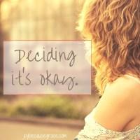 Deciding it's okay.