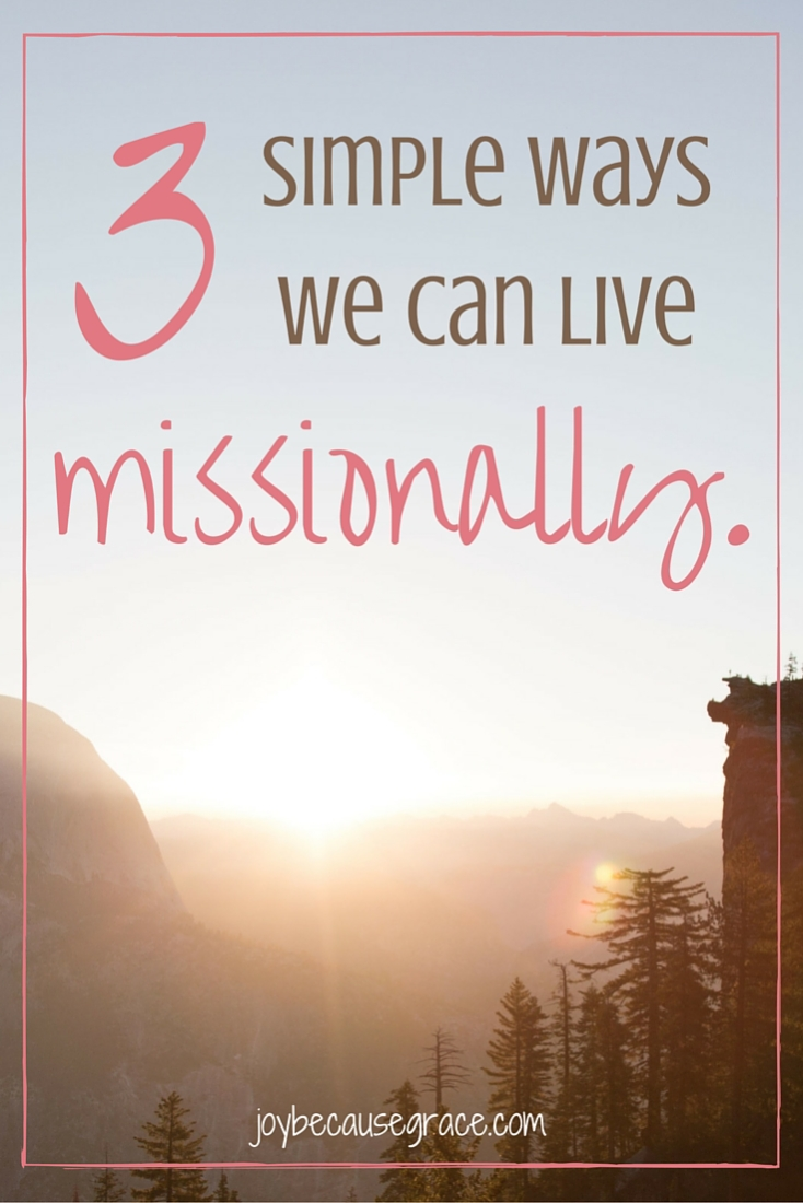 Did you know we should consider our lives to be a mission trip? Missional living is simply living our lives with purpose, and it doesn't have to be hard. Here are 3 simple ways we can live missionally.