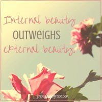 Internal beauty outweighs external beauty.
