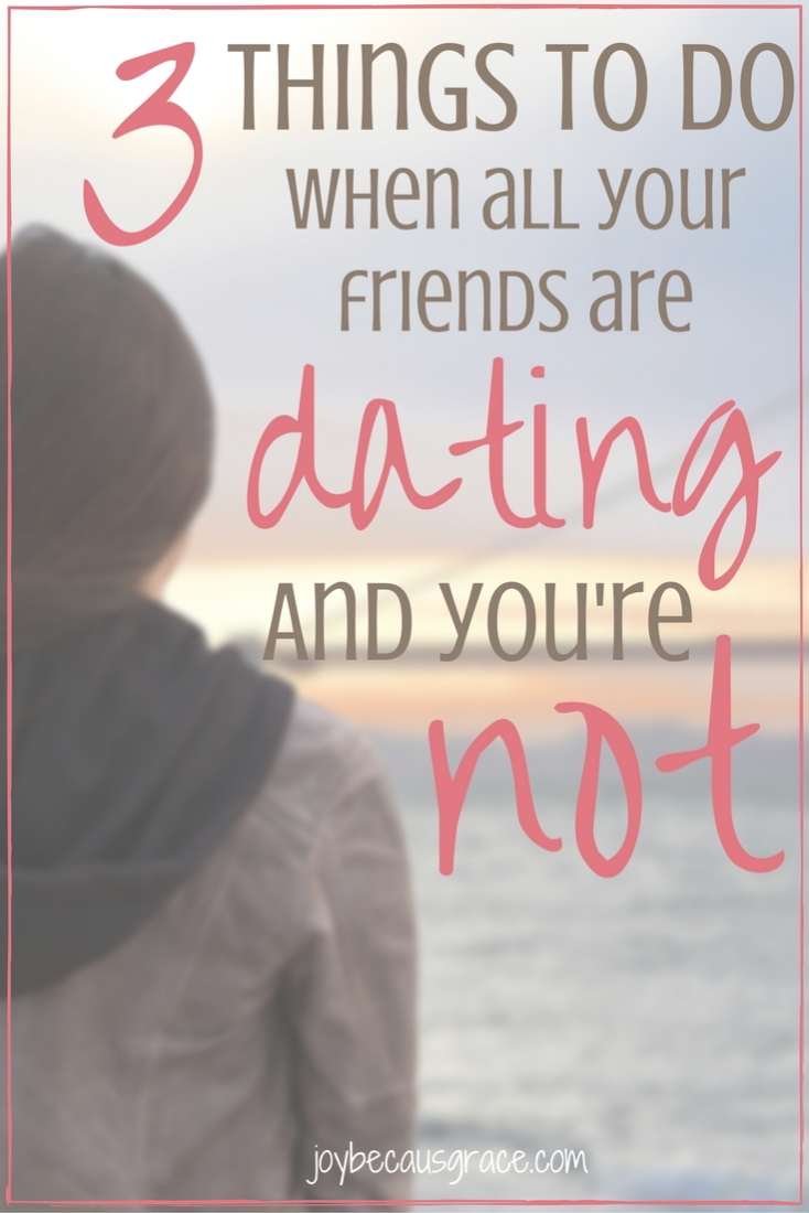 3-things-to-do-when-all-your-friends-are-dating-and-youre-not