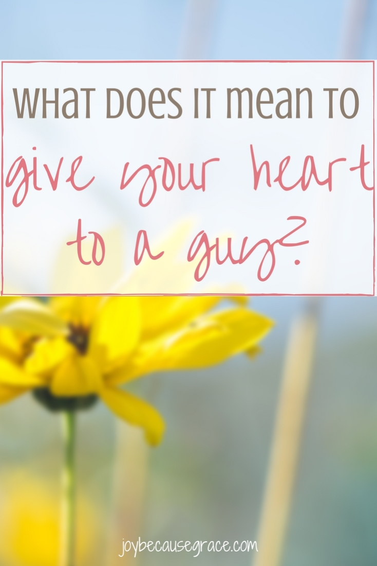 What does it mean to give your heart to a guy? What does it look like? Because can't you give your heart just by your evil thoughts?