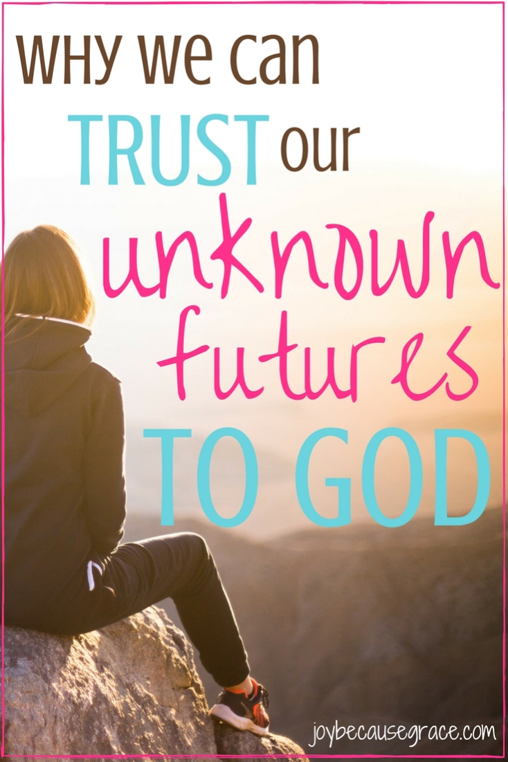 It can be scary when we don't know what our futures hold. But we don't have to be afraid, we can trust God with our futures because He is trustworthy.