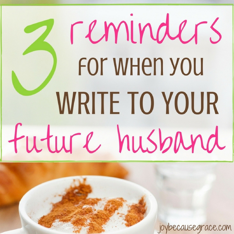 3 Reminders for When You Write to Your Future Husband