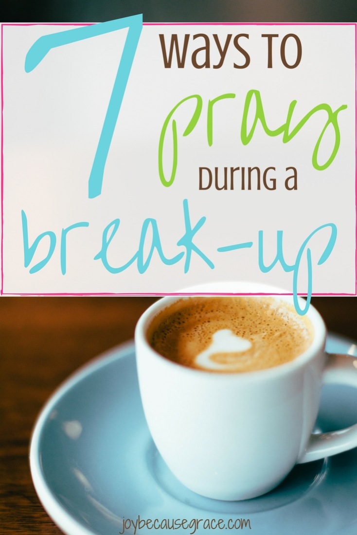 When you or a friend is going through a break-up, it can be hard to know how to pray. Here are 7 ideas for ways to pray during a break-up.