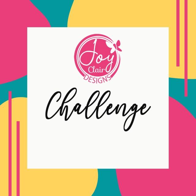Joy Clair Designs Challenge