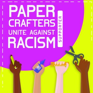 Papercrafters Unite Against Racism Blog Hop!