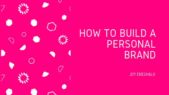 How To Build A Personal Brand - Joy Eneghalu - Personal branding