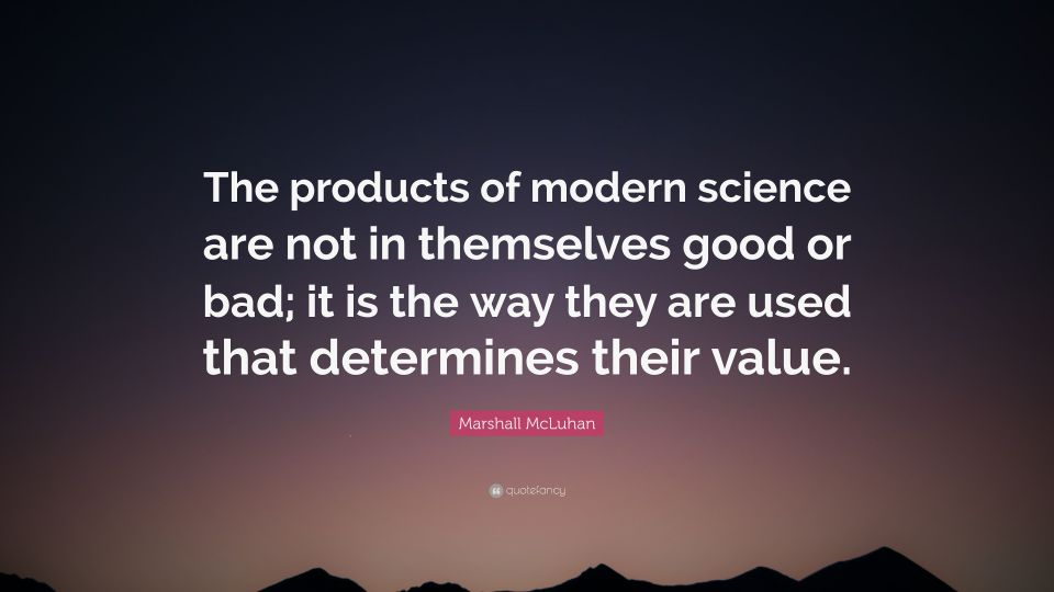 4225407-Marshall-McLuhan-Quote-The-products-of-modern-science-are-not-in