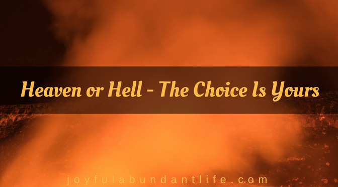 Heaven or Hell, the Choice is Yours!