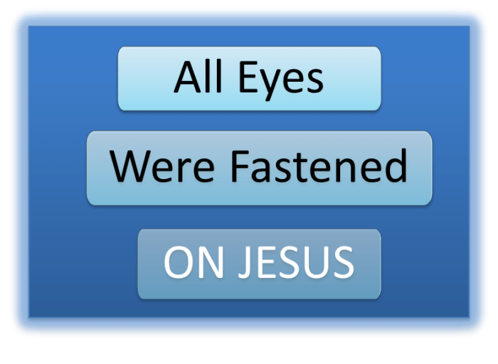 All Eyes were fastened on Jesus