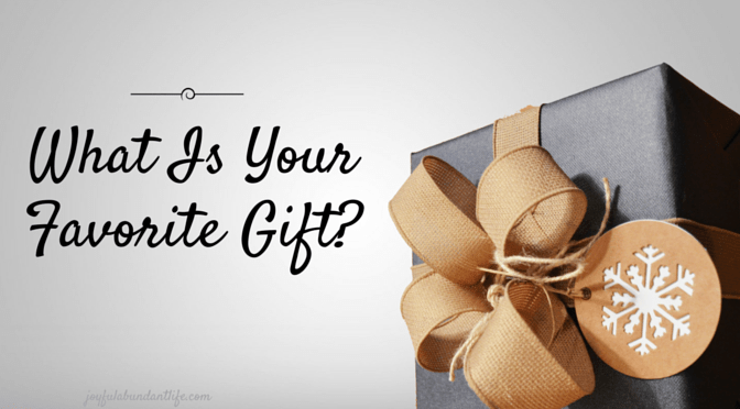 What is your favorite Gift?