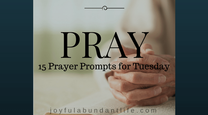 Prayer – 15  Prayer Prompts for Tuesday