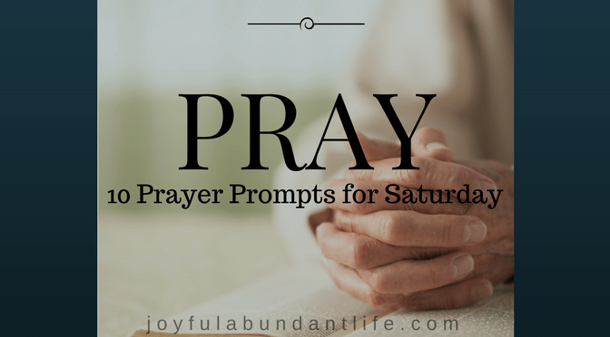 Prayer – 10 Prompts for Saturday