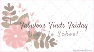 Fabulous Finds Friday – Back to School