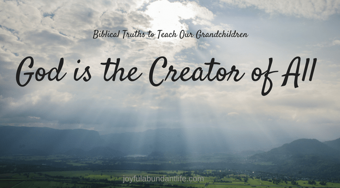 Instilling Biblical Truths Into My Grandchildren – God is the Creator of All