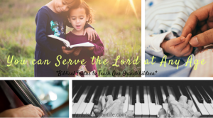 Instilling Biblical Truths Into My Grandchildren – You can serve the Lord at any age
